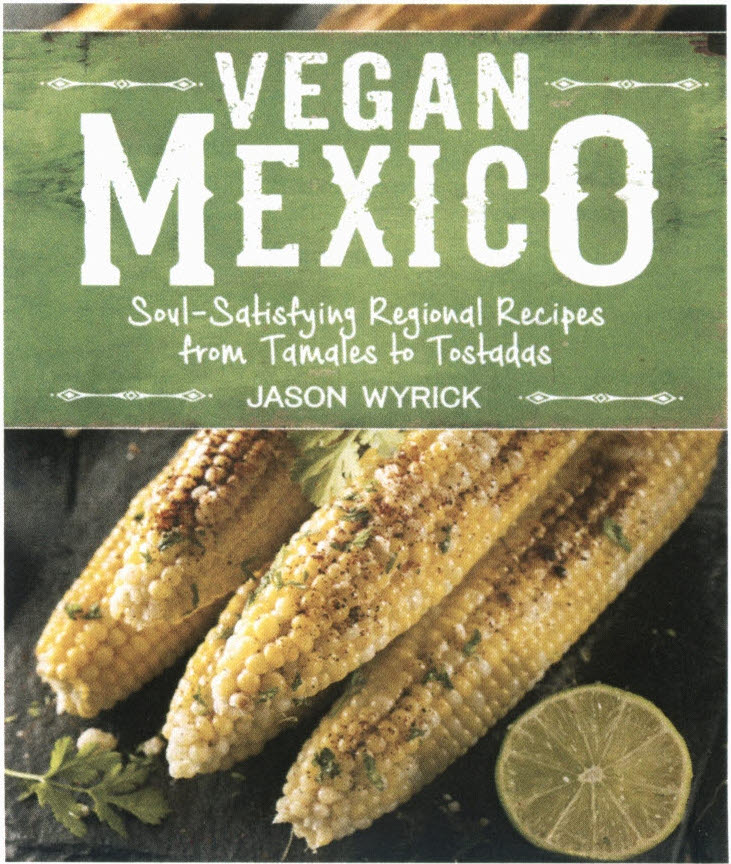 Vegan mexico vegan mosvegan mos in his new book vegan mexico soul satisfying regional recipes from tamales to tostadas jason wyrick takes us on a journey throughout the country forumfinder Choice Image
